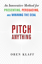 Pitch anything : position, present, and promote your ideas for business success
