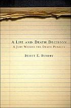 A life and death decision : a jury weighs the death penalty