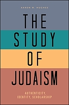 The study of Judaism : authenticity, identity, scholarship