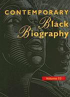 Contemporary Black biography. : Volume 53 profiles from the international Black community