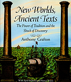 New worlds, ancients texts :  the power of tradition and the shock of discovery