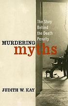 Murdering myths : the story behind the death penalty