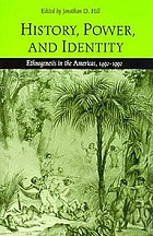 History, power, and identity : ethnogenesis in the Americas, 1492-1992