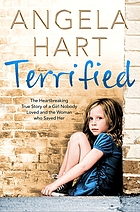 Terrified : the heartbreaking true story of a girl nobody loved and the woman who saved her