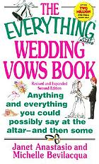 The everything wedding vows book : anything and everything you could possibly say at the alter--and then some