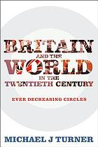 Britain and the world in the twentieth century : ever-decreasing circles