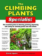 The Climbing plants specialist : the essential guide to choosing, planting, improving and caring for climbing plants and wall shrubs