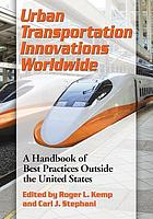 Urban transportation innovations worldwide : a handbook of best practices outside the United States