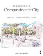 Designing the compassionate city : creating places where people thrive