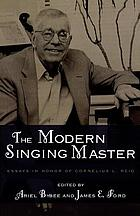 The modern singing master : essays in honor of Cornelius L. Reid