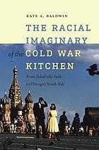 The racial imaginary of the Cold War kitchen : from Sokolʹniki Park to Chicago's South Side
