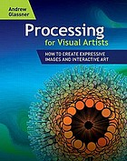Processing for visual artists : how to create expressive images and interactive art