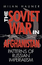 The Soviet war in Afghanistan : patterns of Russian imperialism