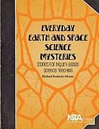 Everyday Earth and space science mysteries : stories for inquiry-based science teaching