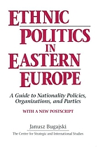 Ethnic politics in Eastern Europe : a guide to nationality policies, organizations, and parties