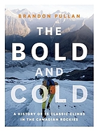 The bold and cold : a history of 25 classic climbs in the Canadian Rockies