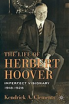 The life of Herbert Hoover : imperfect visionary 1918-1928