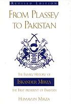 From Plassey to Pakistan : the family history of Iskander Mirza, the first president of Pakistan