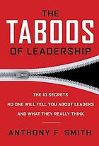 The taboos of leadership : the 10 secrets no one will tell you about leaders and what they really think
