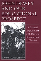 John Dewey and our educational prospect : a critical engagement with Dewey's Democracy and education