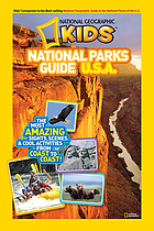 National Geographic kids national parks guide U.S.A. : the most amazing sights, scenes, and cool activities from coast to coast