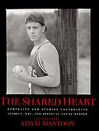 The shared heart : portraits and stories celebrating lesbian, gay, and bisexual young people