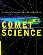Comet science : the study of remnants from the birth of the solar system