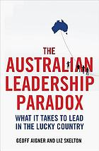 The Australian leadership paradox : what it takes to lead in the lucky country