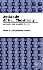 Authentic African Christianity : an inculturation model for the Igbo