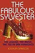 The fabulous Sylvester : the legend, the music, the seventies in San Francisco