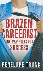 Brazen careerist : the new rules for success