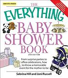 The everything baby shower book : throw a memorable event for the mother-to-be