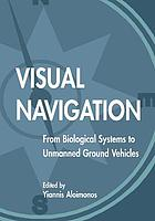 Visual navigation : from biological systems to unmanned ground vehicles