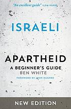 Israeli apartheid : a beginner's guide