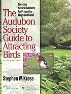 The Audubon Society guide to attracting birds : creating natural habitats for properties large and small