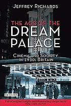 The age of the dream palace : cinema and society in 1930s Britain
