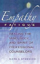 Empathy fatigue : healing the mind, body, and spirit of professional counselors