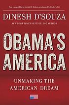 Obama's America : unmaking the American dream