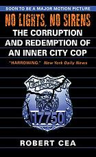 No lights, no sirens : the corruption and redemption of an inner city cop