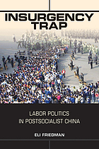 Insurgency trap : labor politics in postsocialist China