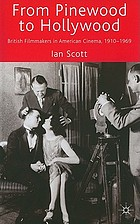 From Pinewood to Hollywood : British filmmakers in American cinema, 1910-1969
