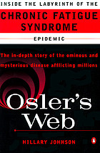 Osler's web : inside the labyrinth of the chronic fatigue syndrome epidemic