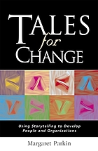 Tales for change : using storytelling to develop people and organizations
