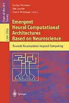 Emergent neural computational architectures based on neuroscience : towards neuroscience-inspired computing