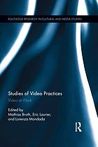 Studies of Video Practices : Video at Work.