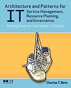 Architecture and patterns for IT service management, resource planning, and governance : making shoes for the cobbler's children