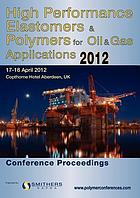 High Performance Elastomers & Polymers for Oil & Gas International Conference : [conference proceedings] : Copthorne Hotel Aberdeen, UK, 17-18 April 2012