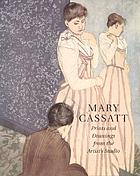Mary Cassatt - prints and drawings from the artist's studio : [on the occasion of the Exhibition From the Artist's Studio, Unknown Prints and Drawings by Mary Cassatt, November 10 to Dezember 29, 2000, Adelson Galleries, Inc. New York; Meredith Long & Company, Houston]