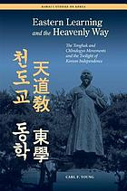 Eastern learning and the heavenly way : he Tonghak and Ch'ŏndogyo movements and the twilight of Korean independence