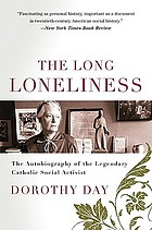 The long loneliness : The autobiography of the legendary Catholic social activist Dorothy Day
